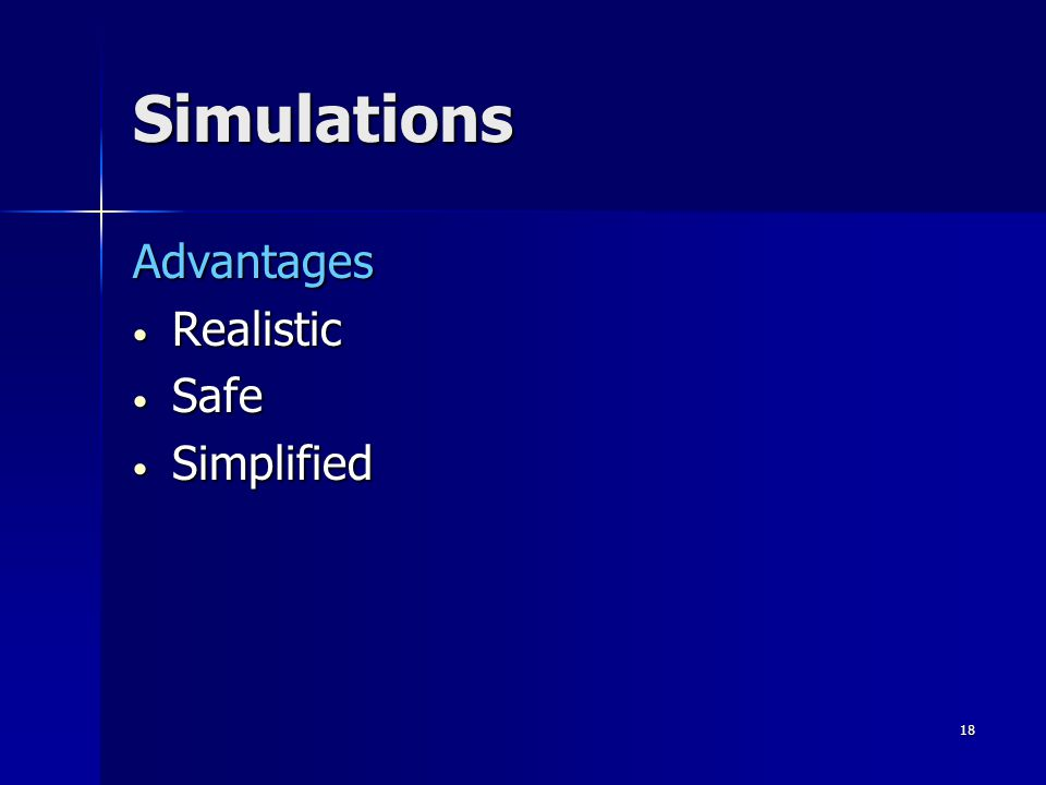 17 Simulations A simulation is an abstraction or simplification of some real-life situation or process.