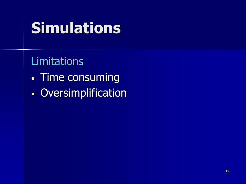 18 Simulations Advantages Realistic Realistic Safe Safe Simplified Simplified