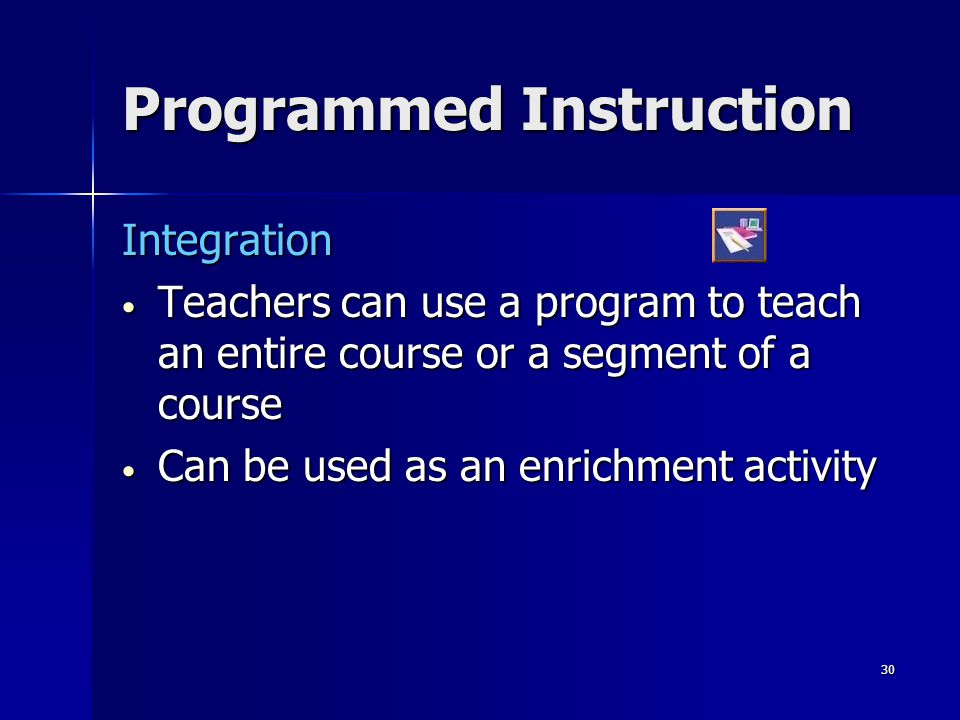 29 Programmed Instruction Limitations Program design Program design Tedious Tedious