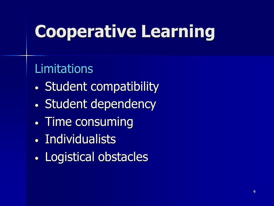 8 Cooperative Learning Advantages Active learningActive learning Social skillsSocial skills InterdependenceInterdependence Individual accountabilityIndividual accountability