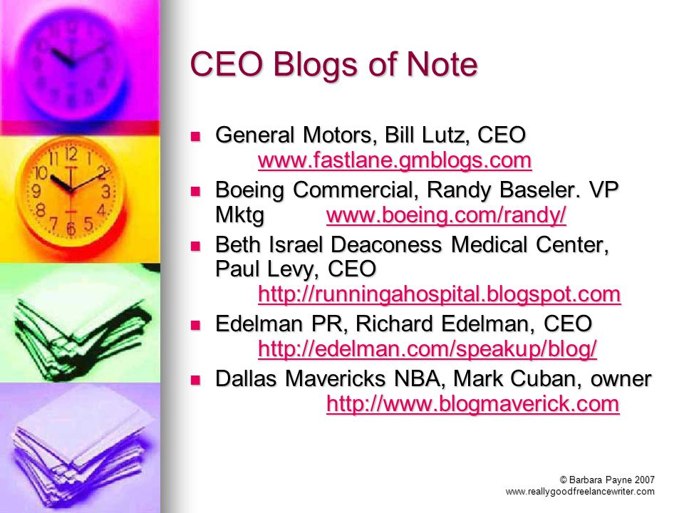 © Barbara Payne 2007 www.reallygoodfreelancewriter.com CEO Blogs of Note General Motors, Bill Lutz, CEO www.fastlane.gmblogs.com General Motors, Bill