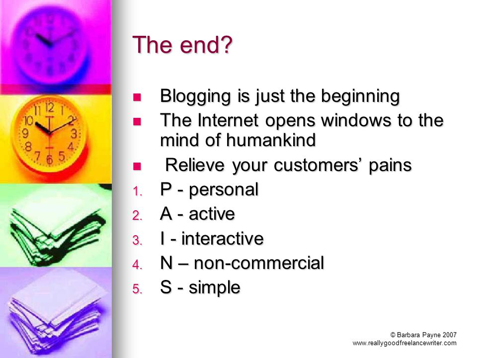 © Barbara Payne 2007 www.reallygoodfreelancewriter.com The end? Blogging is just the beginning Blogging is just the beginning The Internet opens windo