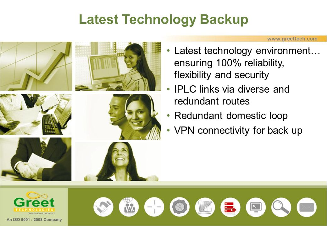 Latest Technology Backup Latest technology environment… ensuring 100% reliability, flexibility and security IPLC links via diverse and redundant route