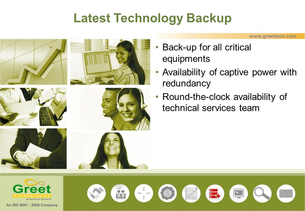 Latest Technology Backup Back-up for all critical equipments Availability of captive power with redundancy Round-the-clock availability of technical s