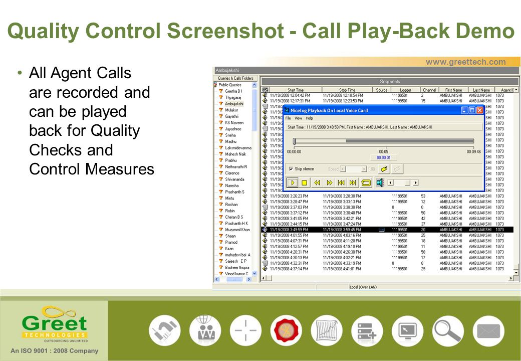 Quality Control Screenshot - Call Play-Back Demo All Agent Calls are recorded and can be played back for Quality Checks and Control Measures www.greet