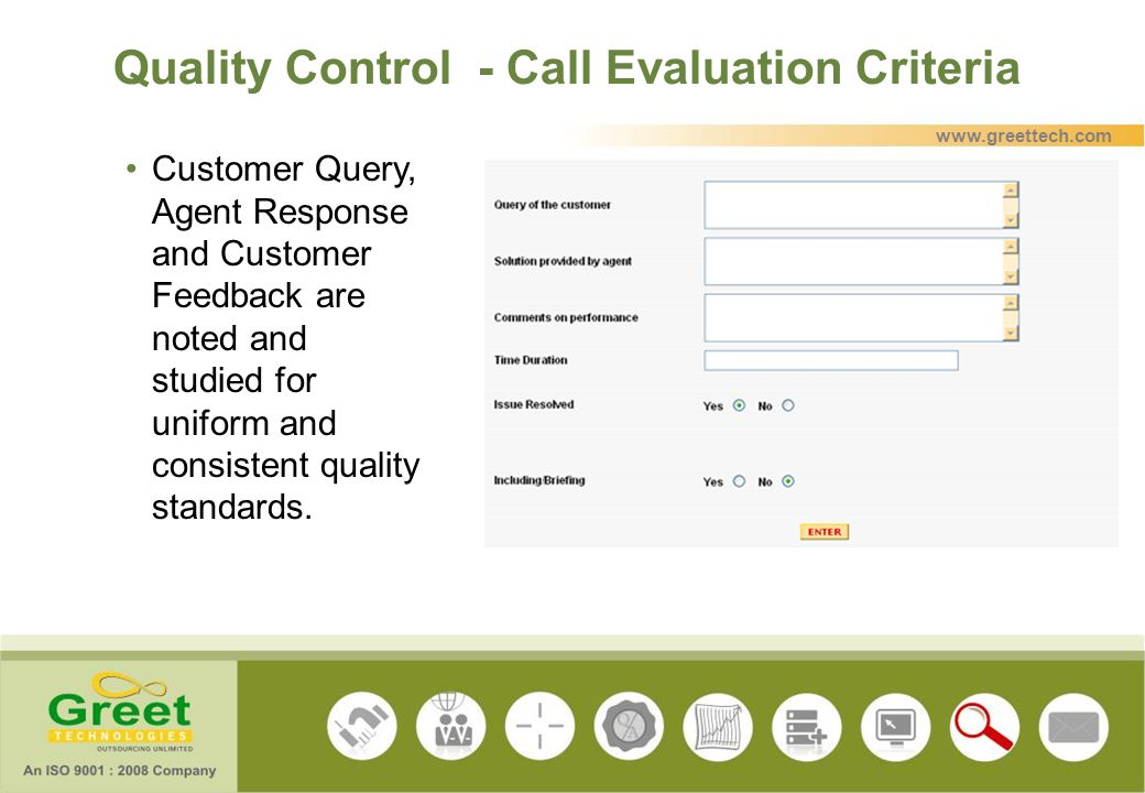 Quality Control - Call Evaluation Criteria Customer Query, Agent Response and Customer Feedback are noted and studied for uniform and consistent quali