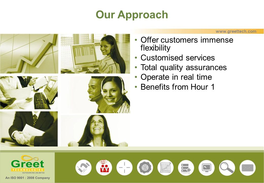 www.greettech.com Our Approach Offer customers immense flexibility Customised services Total quality assurances Operate in real time Benefits from Hou