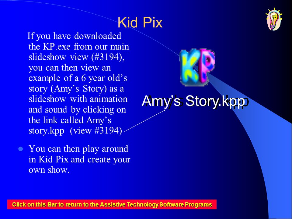 Kid Pix If you have downloaded the KP.exe from our main slideshow view (#3194), you can then view an example of a 6 year olds story (Amys Story) as a