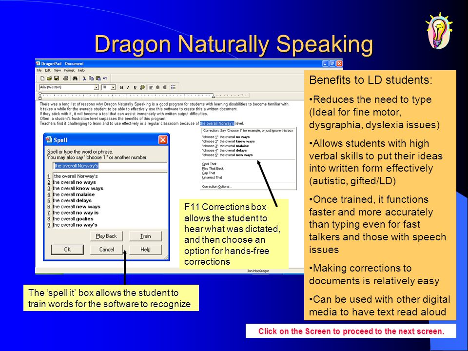 Dragon Naturally Speaking The spell it box allows the student to train words for the software to recognize Click on the Screen to proceed to the next