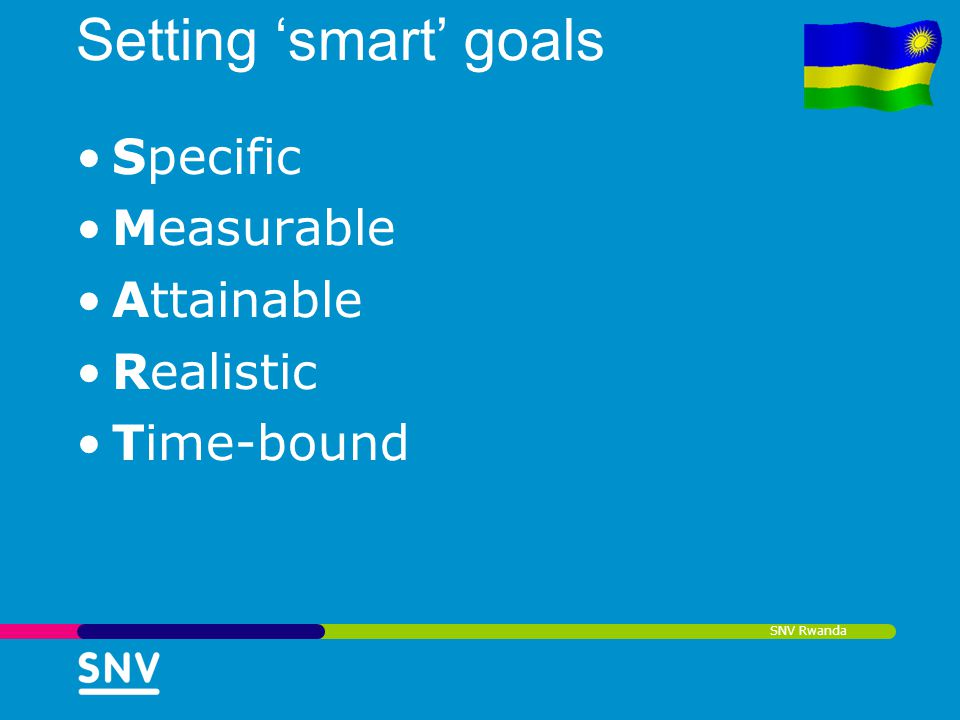 SNV Rwanda Setting smart goals Specific Measurable Attainable Realistic Time-bound