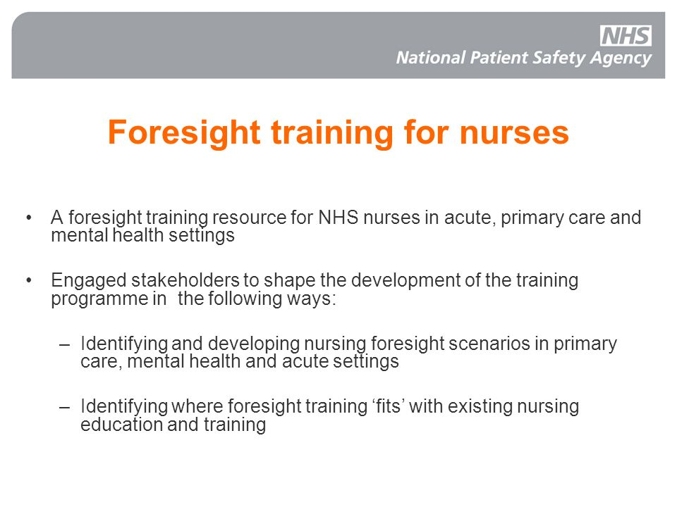 Foresight training for nurses A foresight training resource for NHS nurses in acute, primary care and mental health settings Engaged stakeholders to s