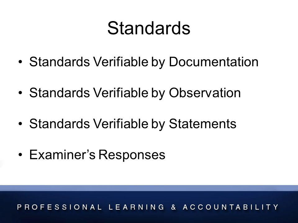 Standards Standards Verifiable by Documentation Standards Verifiable by Observation Standards Verifiable by Statements Examiners Responses