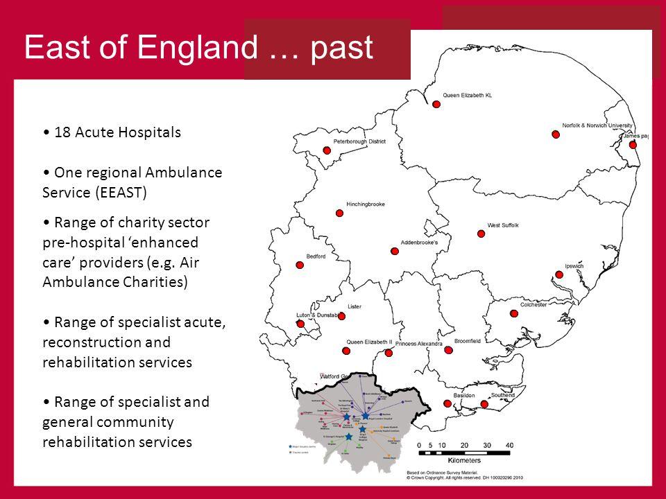 18 Acute Hospitals One regional Ambulance Service (EEAST) Range of charity sector pre-hospital enhanced care providers (e.g.