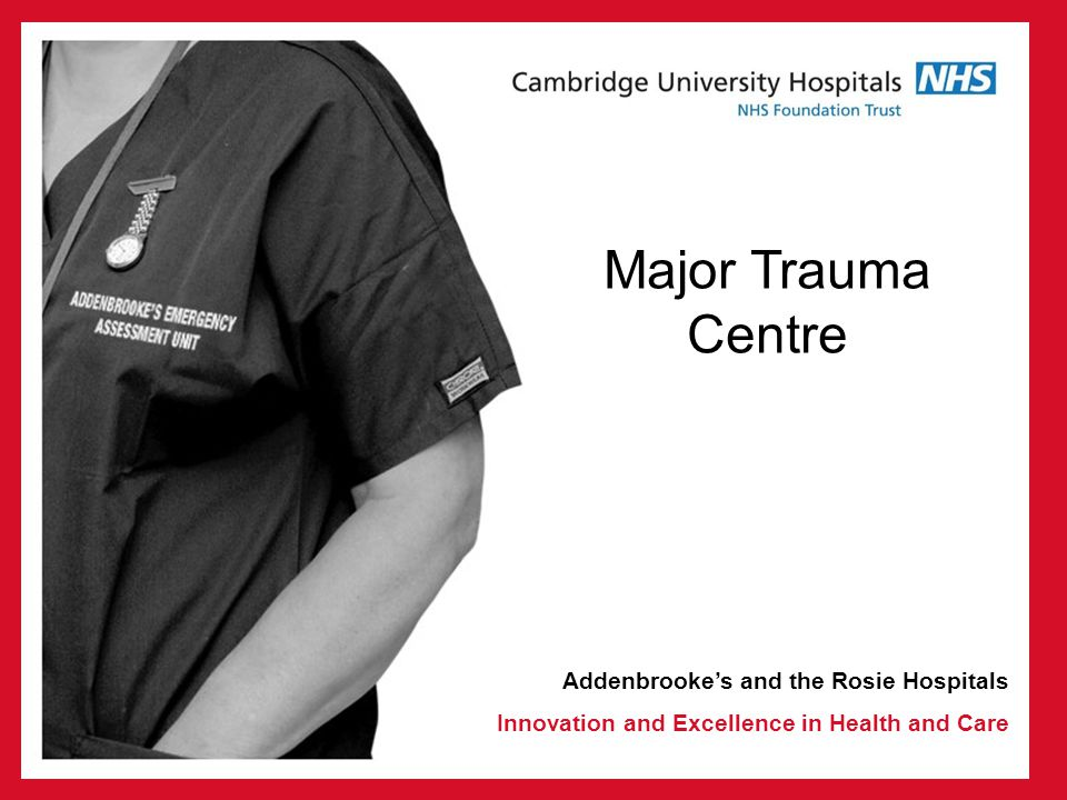Addenbrookes and the Rosie Hospitals Innovation and Excellence in Health and Care Major Trauma Centre