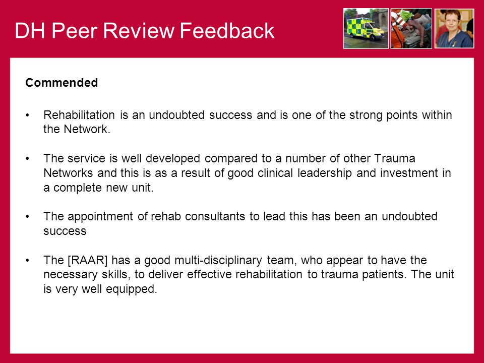 DH Peer Review Feedback Commended Rehabilitation is an undoubted success and is one of the strong points within the Network. The service is well devel