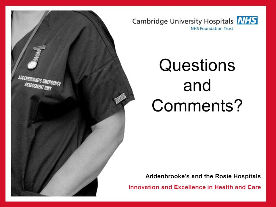 Addenbrookes and the Rosie Hospitals Innovation and Excellence in Health and Care Questions and Comments?