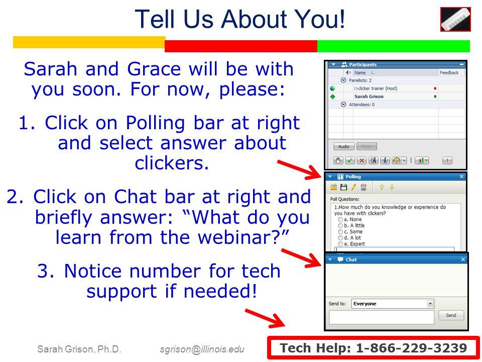 Sarah Grison, Ph.D. sgrison@illinois.edu Tech Help: 1-866-229-3239 Tell Us About You.