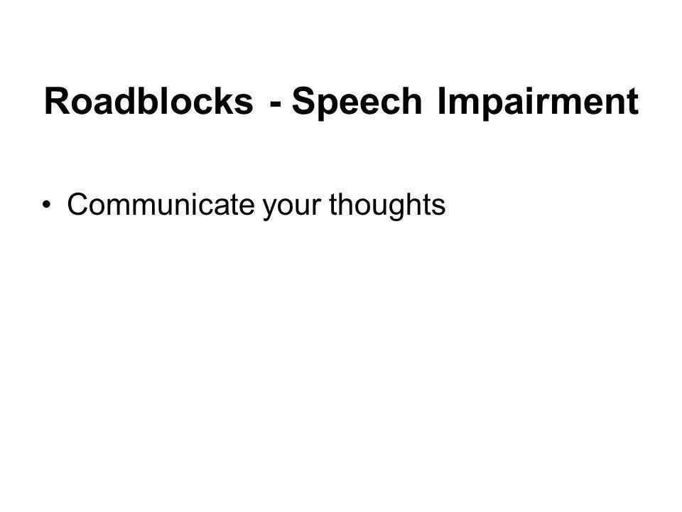 Roadblocks - Speech Impairment Communicate your thoughts