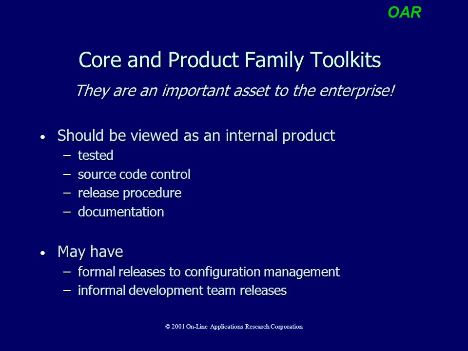 OAR © 2001 On-Line Applications Research Corporation Core and Product Family Toolkits They are an important asset to the enterprise! Should be viewed