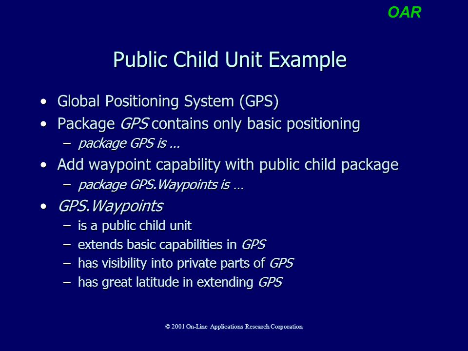 OAR © 2001 On-Line Applications Research Corporation Public Child Unit Example Global Positioning System (GPS)Global Positioning System (GPS) Package