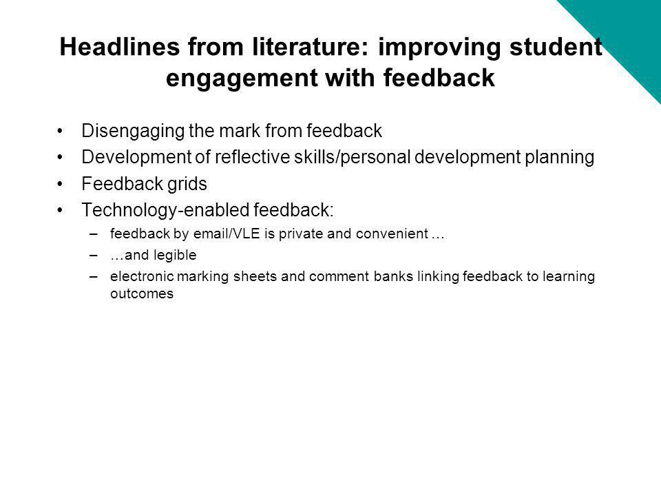 Headlines from literature: improving student engagement with feedback Disengaging the mark from feedback Development of reflective skills/personal dev