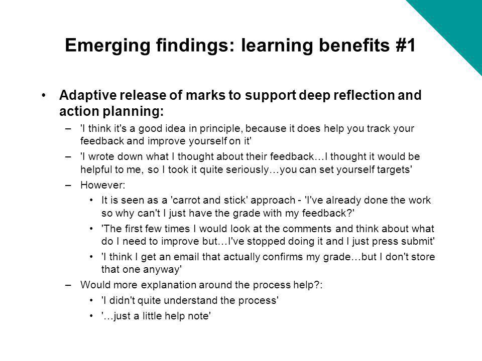 Emerging findings: learning benefits #1 Adaptive release of marks to support deep reflection and action planning: –'I think it's a good idea in princi