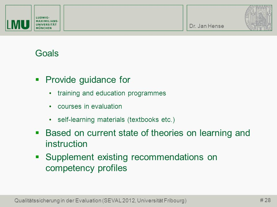 Dr. Jan Hense # 28 Qualitätssicherung in der Evaluation (SEVAL 2012, Universität Fribourg) Goals Provide guidance for training and education programme