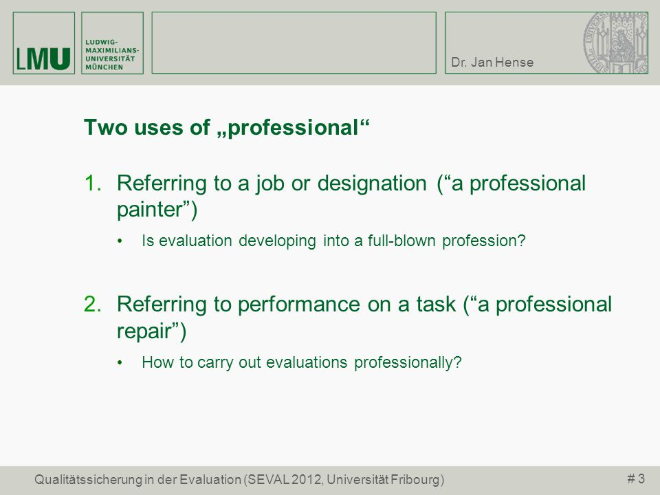 Dr. Jan Hense # 3 Qualitätssicherung in der Evaluation (SEVAL 2012, Universität Fribourg) Two uses of professional Referring to a job or designation (