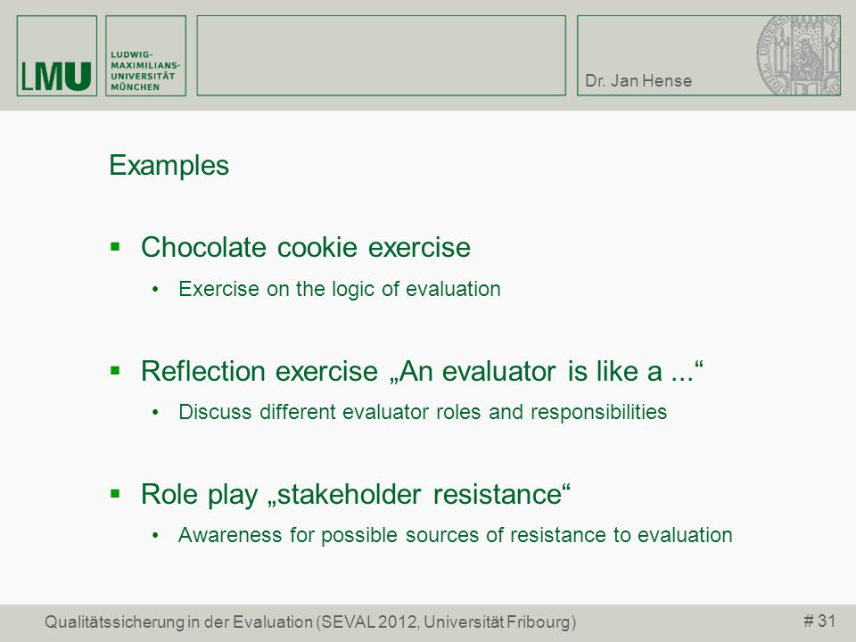 Dr. Jan Hense # 31 Qualitätssicherung in der Evaluation (SEVAL 2012, Universität Fribourg) Examples Chocolate cookie exercise Exercise on the logic of
