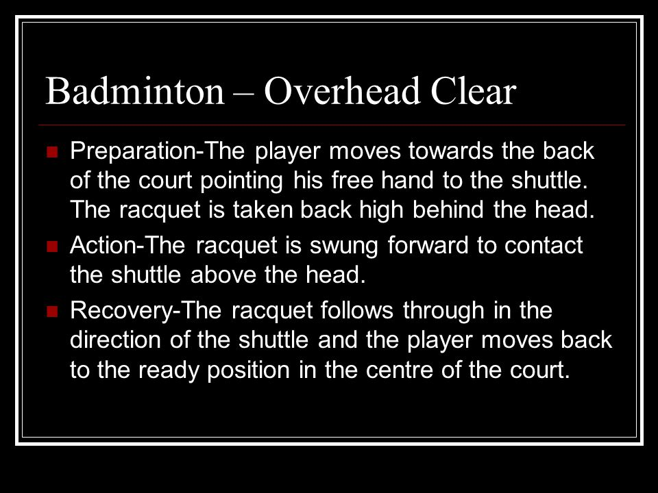 Badminton – Overhead Clear Preparation-The player moves towards the back of the court pointing his free hand to the shuttle. The racquet is taken back