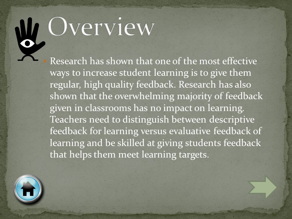 Select one of the following to learn more about feedback Overview Descriptive Evaluative Theory into Practice