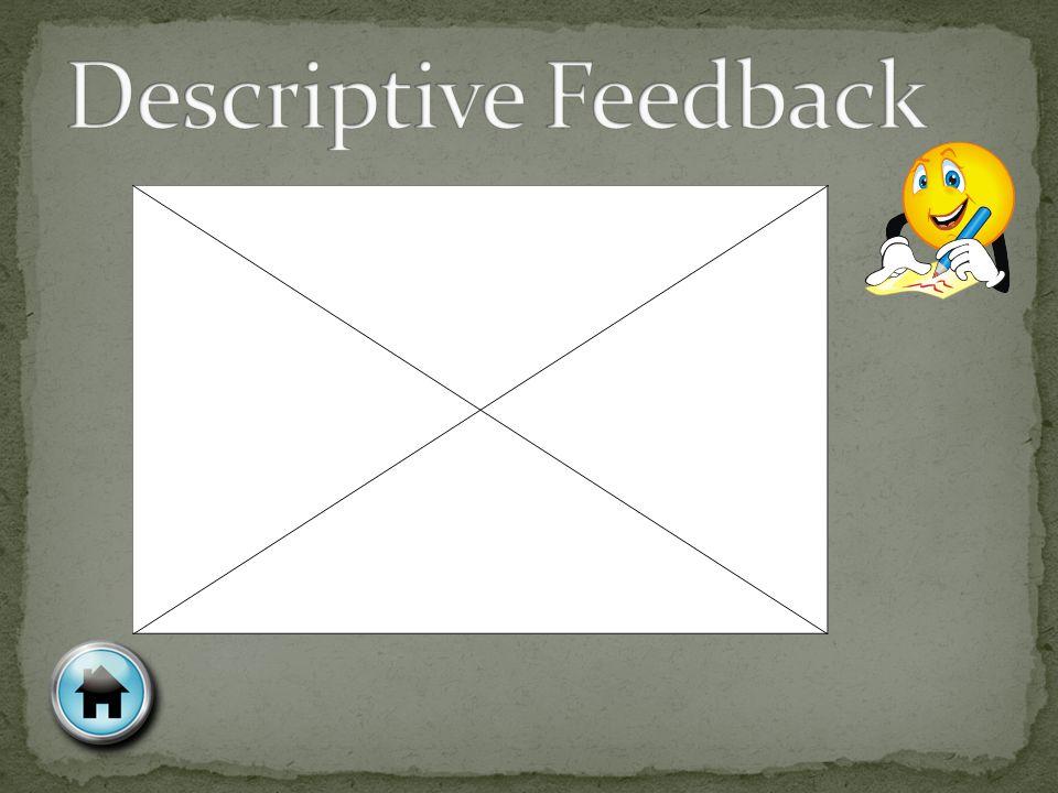 Select an icon to watch a video model of feedback. Descriptive Evaluative