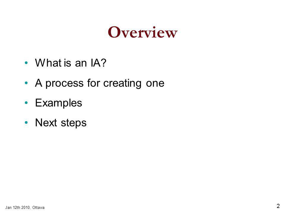 Jan 12th 2010, Ottawa 2 Overview What is an IA A process for creating one Examples Next steps