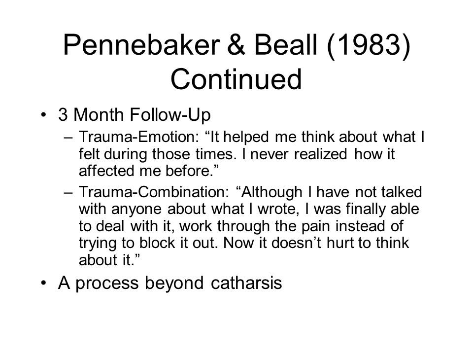 Pennebaker & Beall (1983) Continued 3 Month Follow-Up –Trauma-Emotion: It helped me think about what I felt during those times.