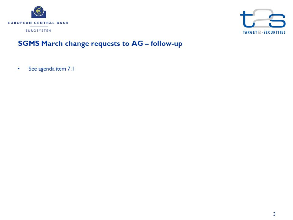 3 SGMS March change requests to AG – follow-up See agenda item 7.1