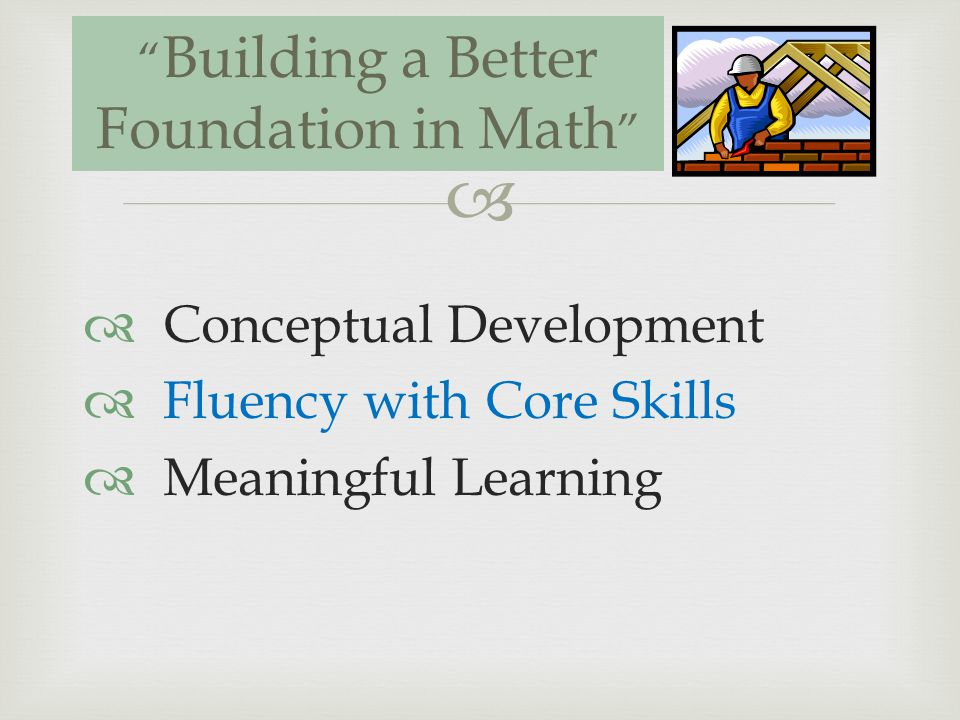 Conceptual Development Fluency with Core Skills Meaningful Learning Building a Better Foundation in Math