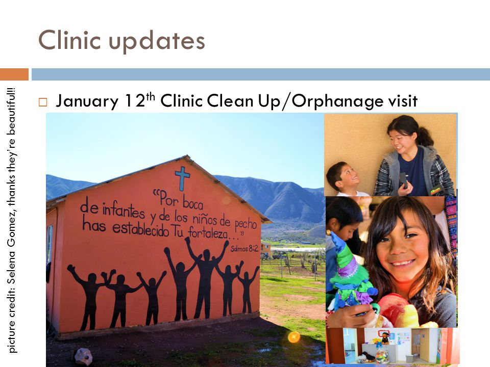Clinic updates January 12 th Clinic Clean Up/Orphanage visit picture credit: Selena Gomez, thanks theyre beautiful!!