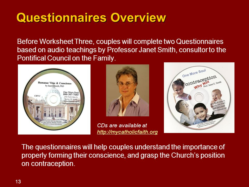 Questionnaires Overview Before Worksheet Three, couples will complete two Questionnaires based on audio teachings by Professor Janet Smith, consultor