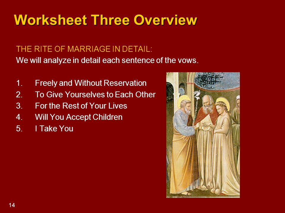 Worksheet Three Overview Worksheet Three Overview THE RITE OF MARRIAGE IN DETAIL: We will analyze in detail each sentence of the vows. 1.Freely and Wi