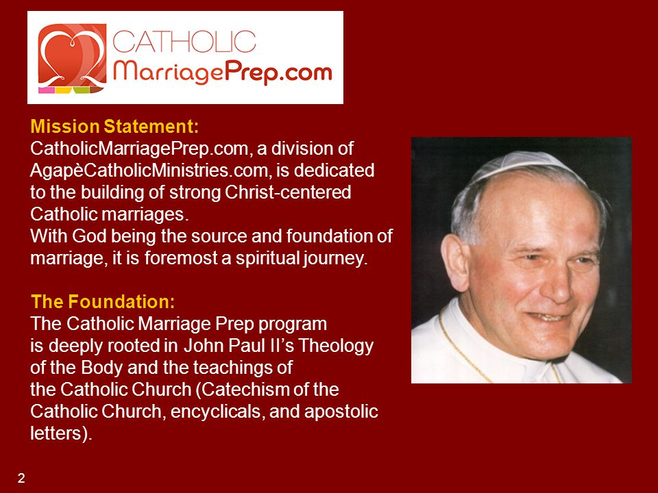 Mission Statement: CatholicMarriagePrep.com, a division of AgapèCatholicMinistries.com, is dedicated to the building of strong Christ-centered Catholi