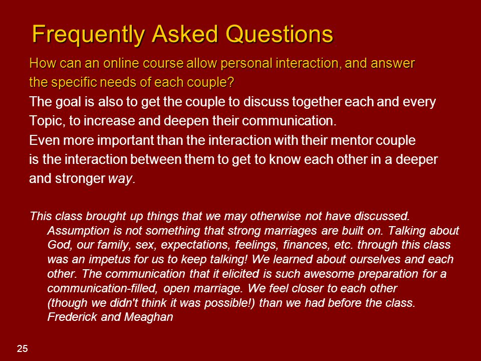 Frequently Asked Questions Frequently Asked Questions How can an online course allow personal interaction, and answer the specific needs of each coupl