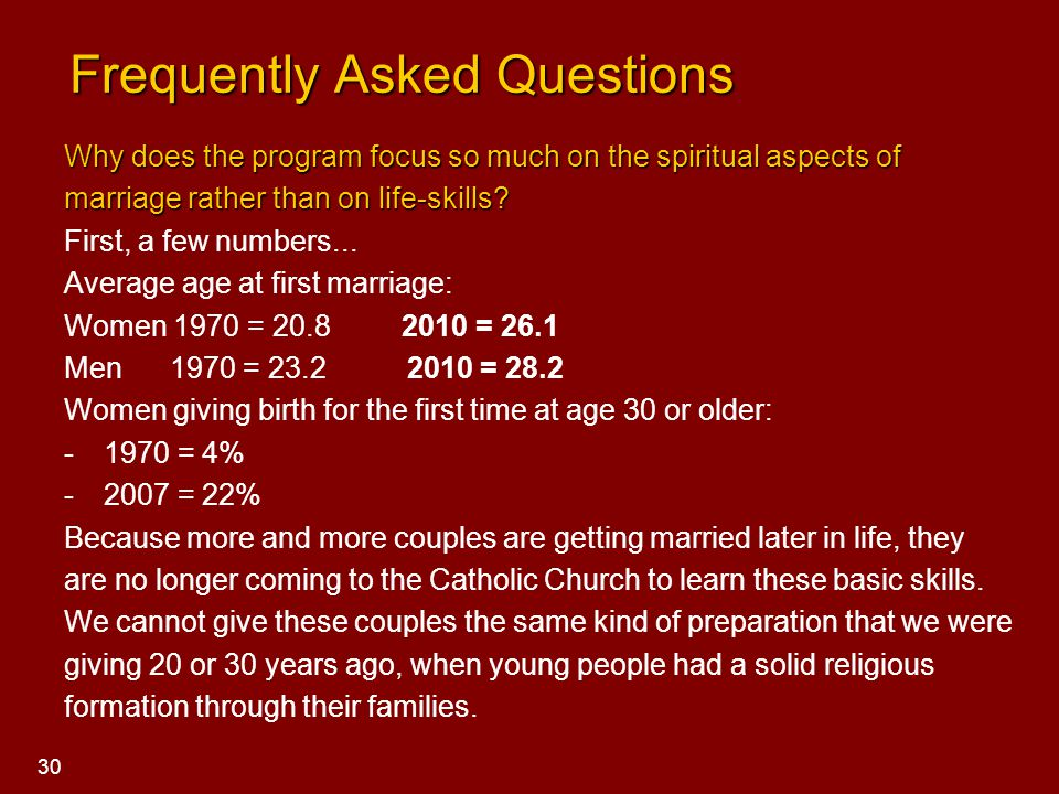 Frequently Asked Questions Frequently Asked Questions Why does the program focus so much on the spiritual aspects of marriage rather than on life-skil