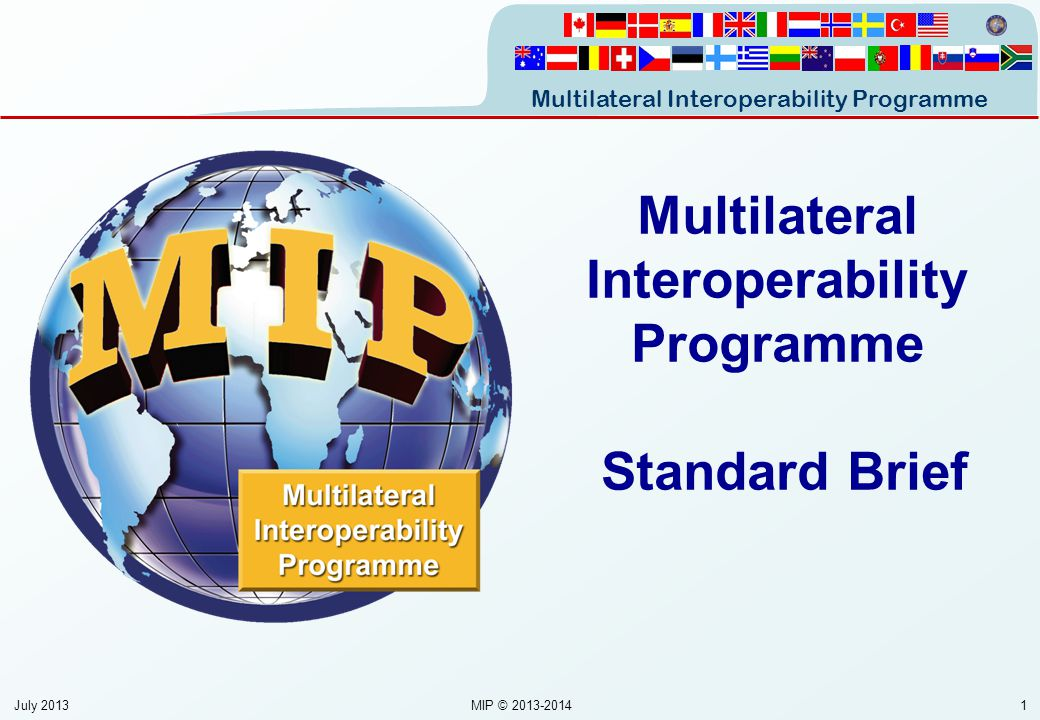 Multilateral Interoperability Programme July 2013MIP © 2013-20141 Multilateral Interoperability Programme Standard Brief