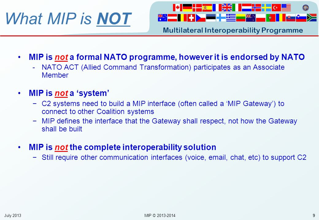 Multilateral Interoperability Programme 99 MIP is not a formal NATO programme, however it is endorsed by NATO -NATO ACT (Allied Command Transformation