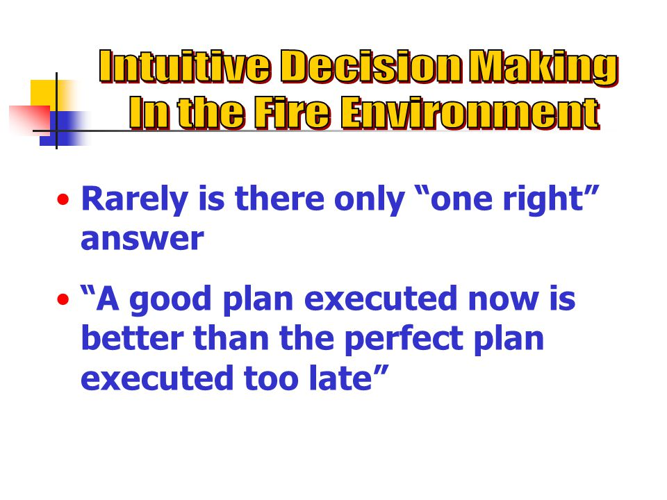 Rarely is there only one right answer A good plan executed now is better than the perfect plan executed too late