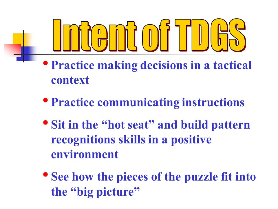 Practice making decisions in a tactical context Practice communicating instructions Sit in the hot seat and build pattern recognitions skills in a positive environment See how the pieces of the puzzle fit into the big picture