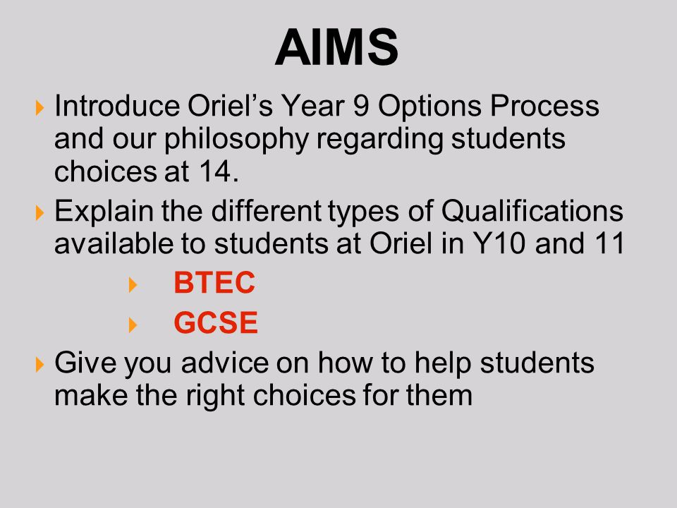 AIMS Introduce Oriels Year 9 Options Process and our philosophy regarding students choices at 14. Explain the different types of Qualifications availa