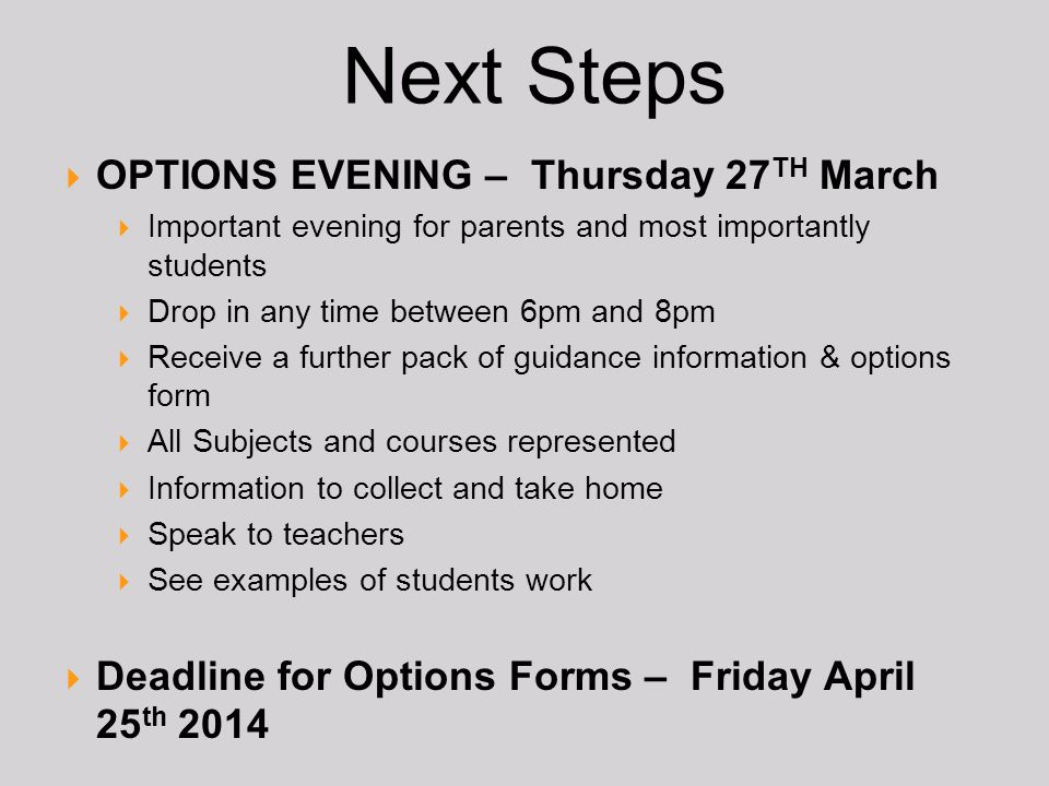 Next Steps OPTIONS EVENING – Thursday 27 TH March Important evening for parents and most importantly students Drop in any time between 6pm and 8pm Rec
