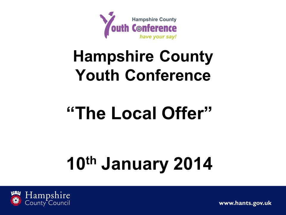 Hampshire County Youth Conference The Local Offer 10 th January 2014