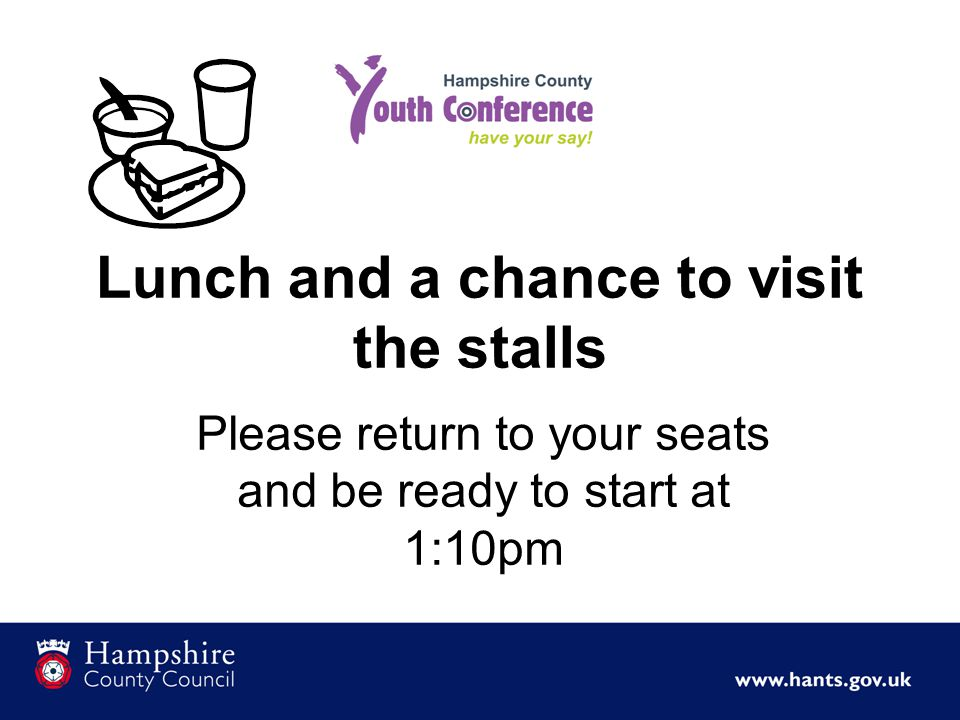 Lunch and a chance to visit the stalls Please return to your seats and be ready to start at 1:10pm